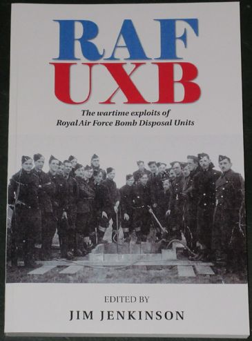RAF UXB - The Wartime Exploits of Royal AIr Force Bomb Disposal Units, edited by Jim Jenkinson